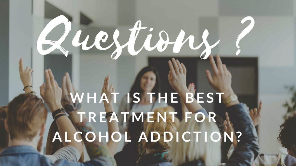 What is the best treatment for alcohol addiction?