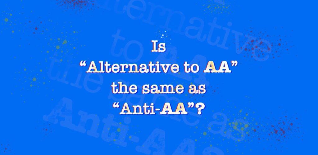 Alternative to AA doesn't mean Anti-AA