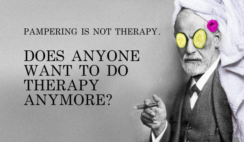 Does anyone want to do therapy anymore_ Pampering Is Not Therapy